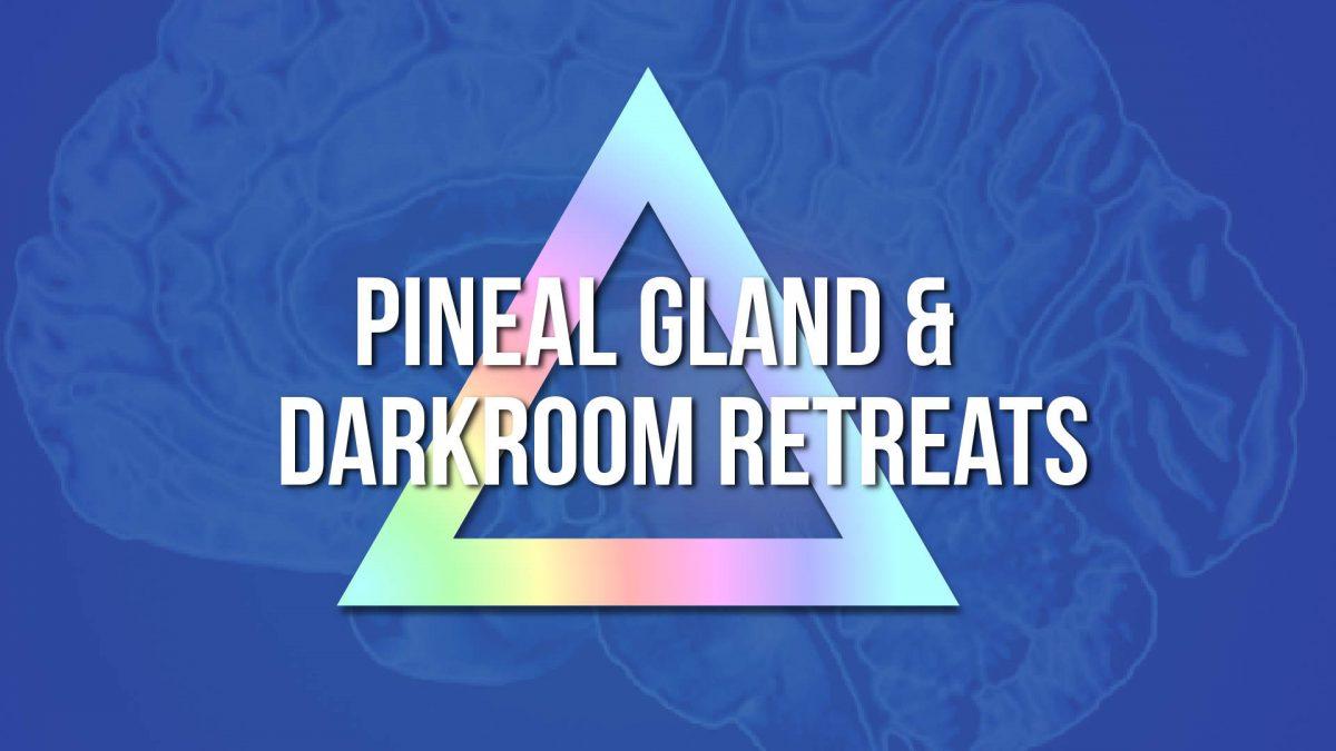 Pineal Power & Darkroom Retreats